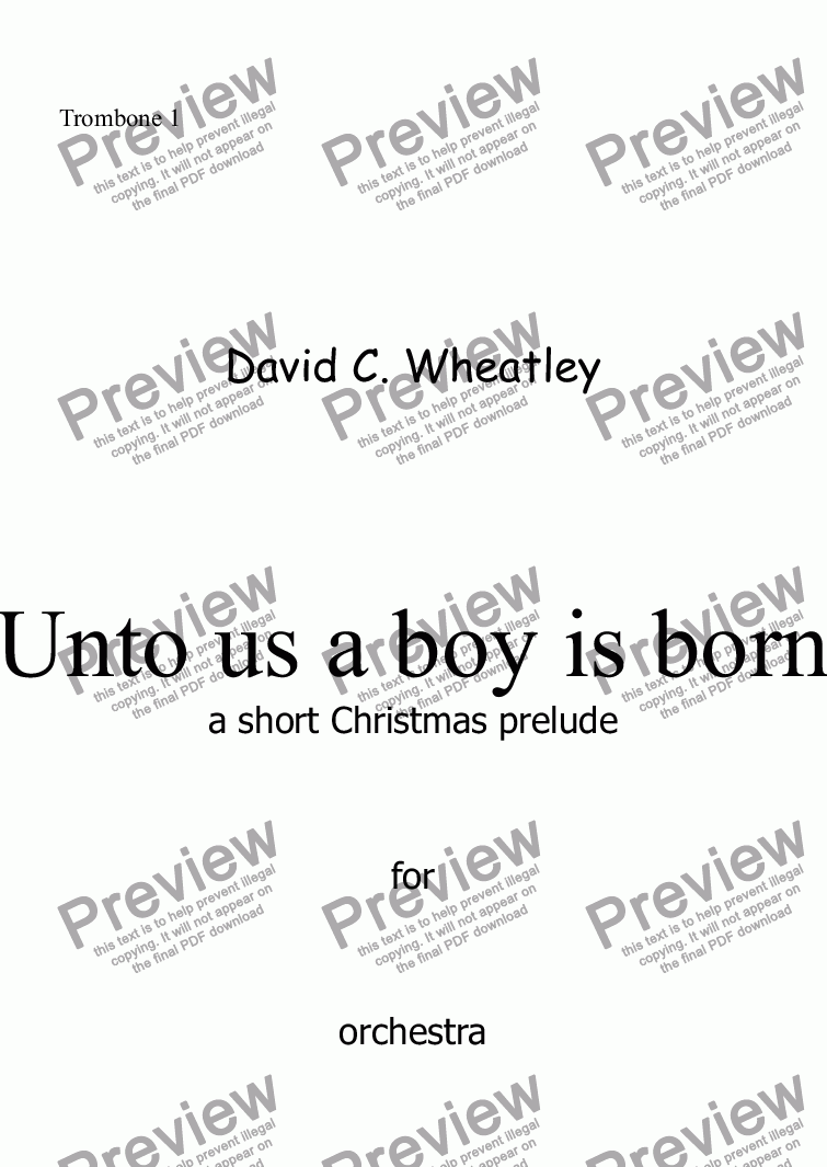 page one of the Trombone 1 part from Unto us a boy is born by David Wheatley - a Christmas Prelude for orchestra