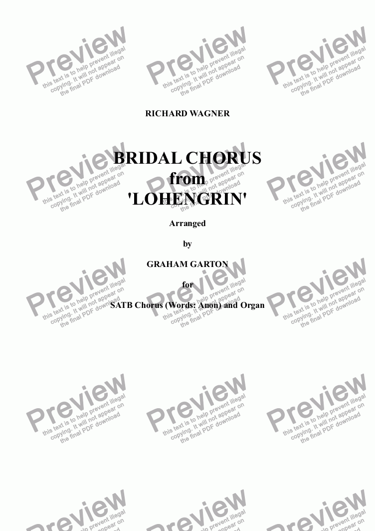 page one of WAGNER - BRIDAL CHORUS from 'LOHENGRIN' arranged for SATB Choir (Words:Anon) and Organ. Unperformed as yet. Might be useful for a Choral Wedding.